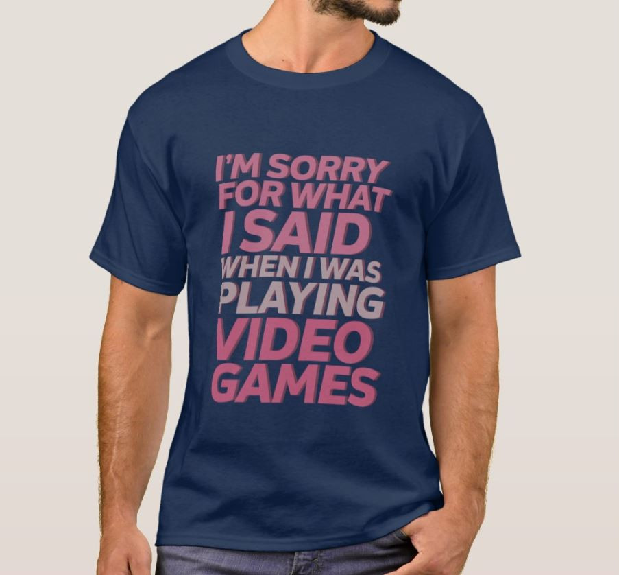 Sorry For What I Said Funny Gamer Shirt
