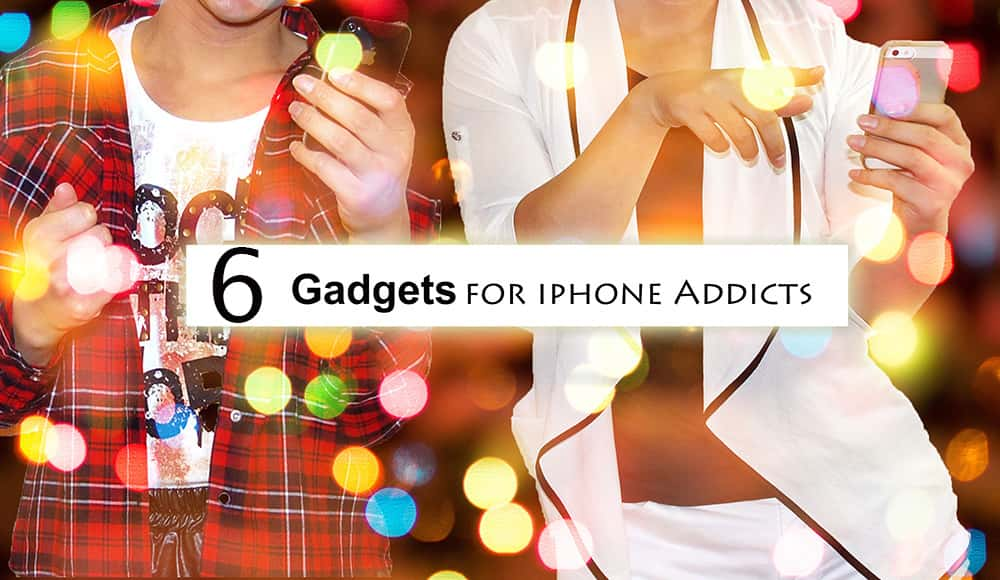6 Gadgets For iPhone Addicts