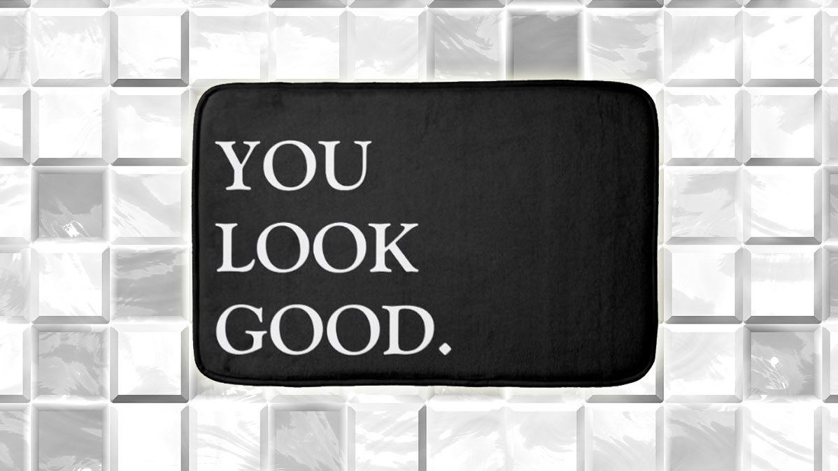 You Look Good Funny Non Slip Bathmat